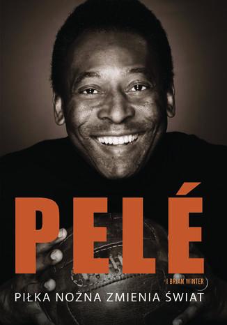 Okładka książki Pele. Piłka nożna zmienia świat