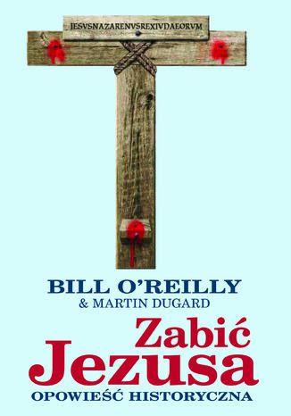 Okładka książki Zabić Jezusa. Opowieść historyczna
