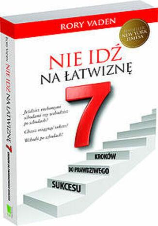 Okładka książki Nie idź na łatwiznę Siedem kroków do prawdziwego sukcesu