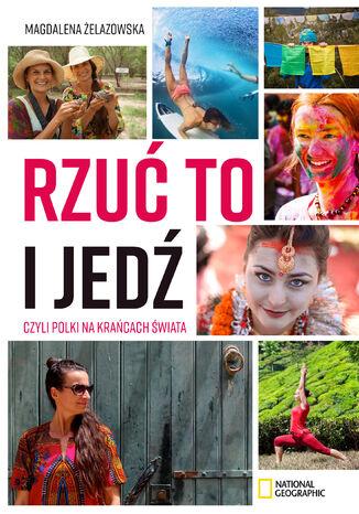 Okładka książki Rzuć to i jedź, czyli Polki na krańcach świata - zbiór wywiadów