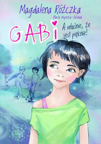 Okładka książki Gabi. A właśnie, że jest pięknie!