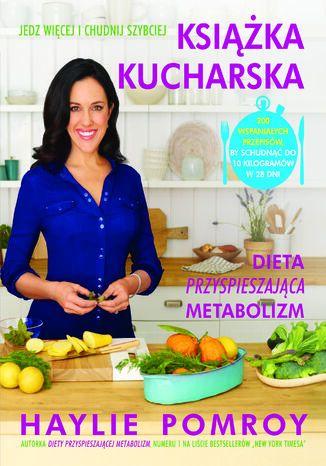 Okładka książki/ebooka Książka kucharska. Dieta przyspieszająca metabolizm