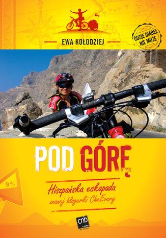 Okładka książki Pod górę. Hiszpańska eskapada znanej blogerki CheEvary