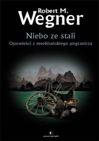 Okładka książki Opowieści z meekhańskiego pogranicza. Niebo ze stali. Opowieści z meekhańskiego pogranicza