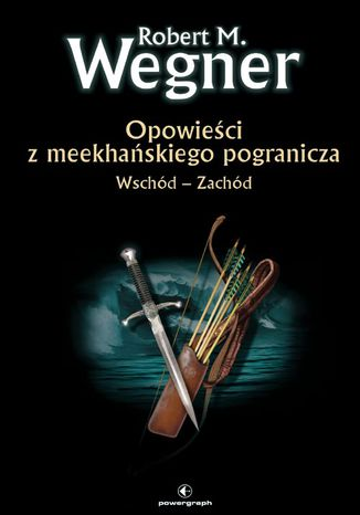 Okładka książki Opowieści z meekhańskiego pogranicza. Opowieści z meekhańskiego pogranicza. Wschód-Zachód