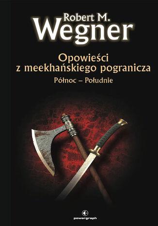 Okładka książki Opowieści z meekhańskiego pogranicza. (#1). Opowieści z meekhanskiego pogranicza. Północ-Południe