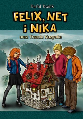 Okładka książki Felix, Net i Nika. Felix, Net i Nika oraz Trzecia Kuzynka