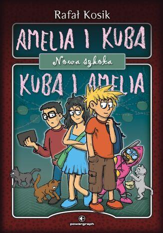 Okładka książki Amelia i Kuba/ Kuba i Amelia. Nowa szkoła