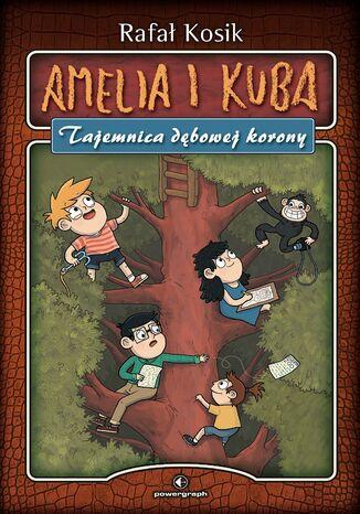 Okładka książki/ebooka Amelia i Kuba. Tajemnica dębowej korony