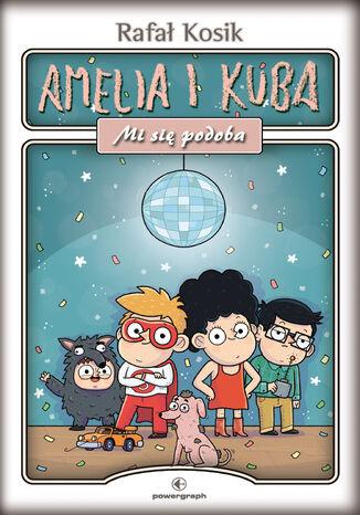 Okładka książki Amelia i Kuba. Mi się podoba