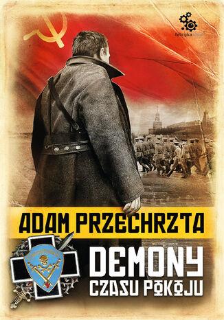 Okładka książki Cykl wojenny Adama Przechrzty (#4). Demony czasu pokoju