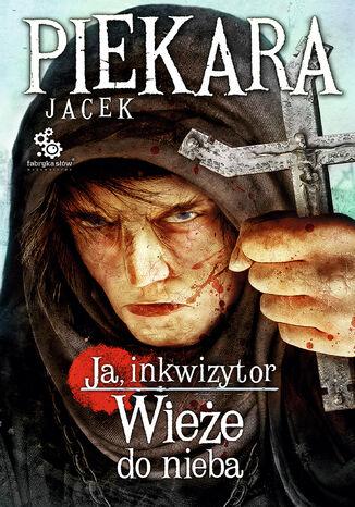 Okładka książki Ja, inkwizytor. Wieże do nieba