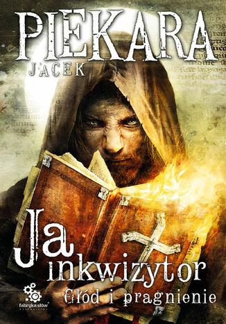 Okładka książki/ebooka Ja inkwizytor. Głód i pragnienie