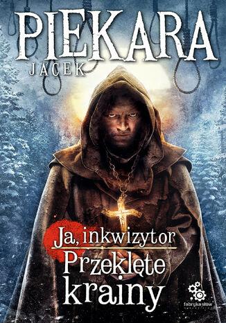 Okładka książki Ja, inkwizytor (#5). Ja, inkwizytor. Przeklęte krainy