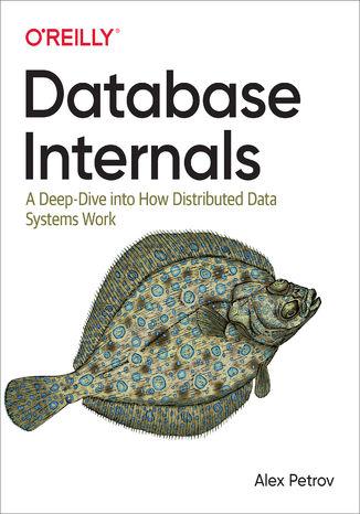 Okładka książki/ebooka Database Internals. A Deep Dive into How Distributed Data Systems Work
