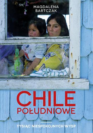 Okładka książki/ebooka Chile południowe. Tysiąc niespokojnych wysp