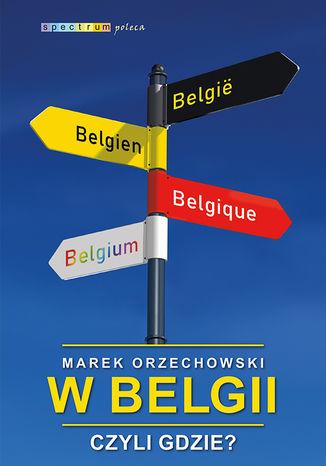 Okładka książki W Belgii, czyli gdzie?
