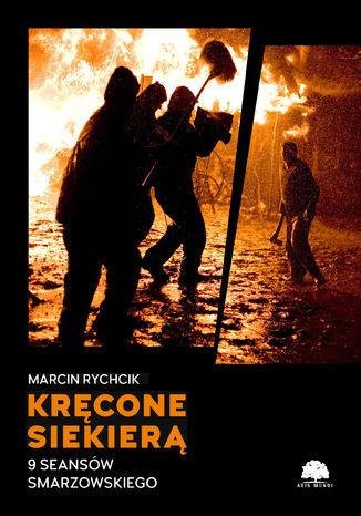 Okładka książki/ebooka Kręcone siekierą. 9 seansów Smarzowskiego