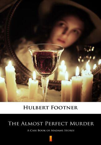 Okładka książki The Almost Perfect Murder. A Case Book of Madame Storey