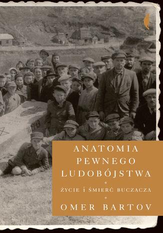 Okładka książki Anatomia pewnego ludobójstwa. Życie i śmierć Buczacza