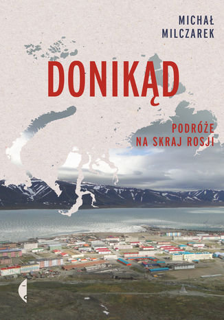Okładka książki/ebooka Donikąd. Podróże na skraj Rosji