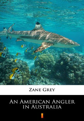 Okładka książki/ebooka An American Angler in Australia