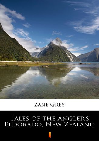 Okładka książki/ebooka Tales of the Anglers Eldorado, New Zealand