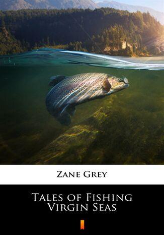 Okładka książki/ebooka Tales of Fishing Virgin Seas