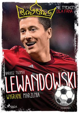 Okładka książki Lewandowski - Wygrane marzenia