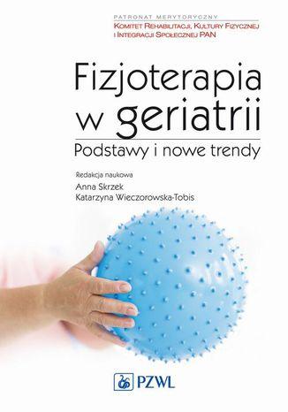 Okładka książki Fizjoterapia w geriatrii. Podstawy i nowe trendy
