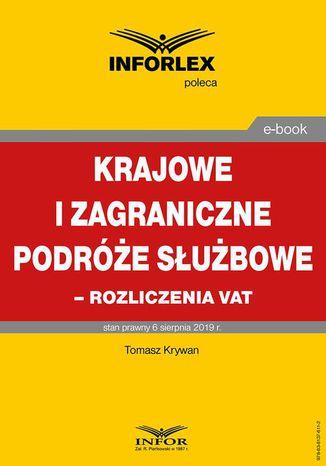Okładka książki/ebooka Krajowe i zagraniczne podróże służbowe  rozliczanie VAT