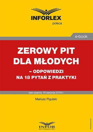 Okładka książki/ebooka Zerowy PIT dla młodych odpowiedzi na 18 pytań z praktyki