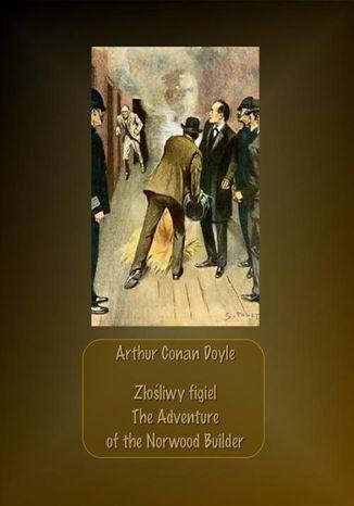 Okładka książki Złośliwy figiel. The Adventure of the Norwood Builder