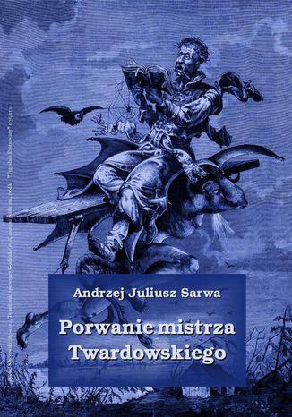 Okładka książki Porwanie mistrza Twardowskiego