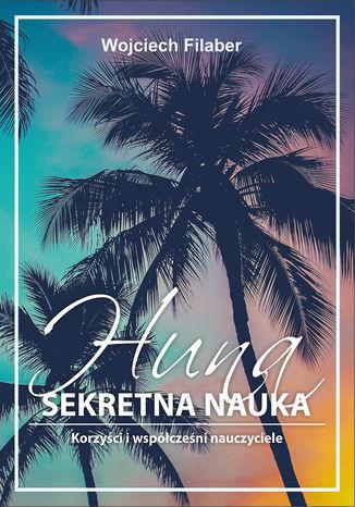 Okładka książki/ebooka Huna: sekretna nauka. Korzyści i współcześni nauczyciele