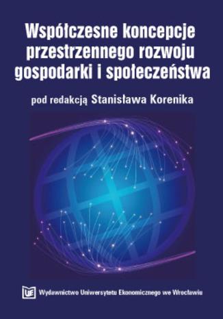Okładka książki Współczesne koncepcje przestrzennego rozwoju gospodarki i społeczeństwa