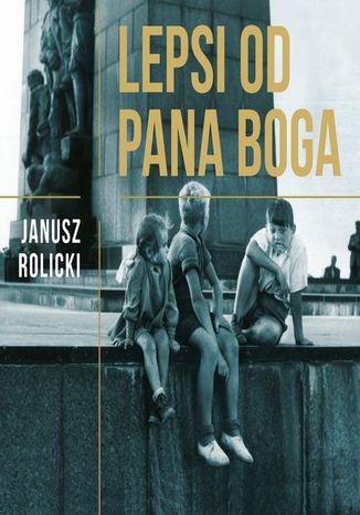 Okładka książki/ebooka Lepsi od Pana Boga. Reportaże z Polski Ludowej