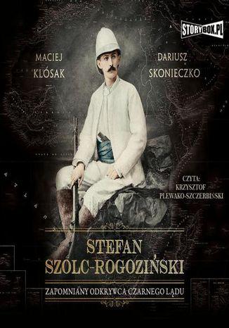 Okładka książki Stefan Szolc-Rogoziński. Zapomniany odkrywca Czarnego Lądu
