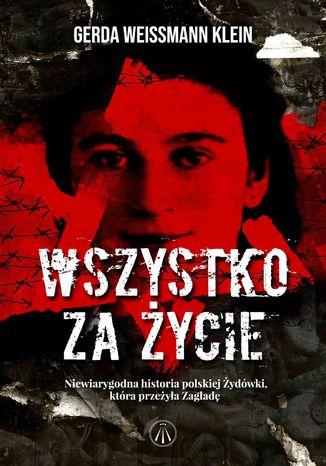 Okładka książki/ebooka Wszystko za życie. Niewiarygodna historia polskiej Żydówki, która przeżyła Zagładę
