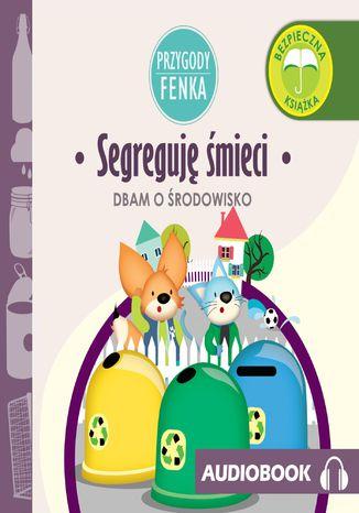 Okładka książki Przygody Fenka. Segreguję śmieci