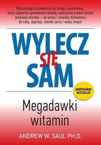 Okładka książki Wylecz się sam. Megadawki witamin