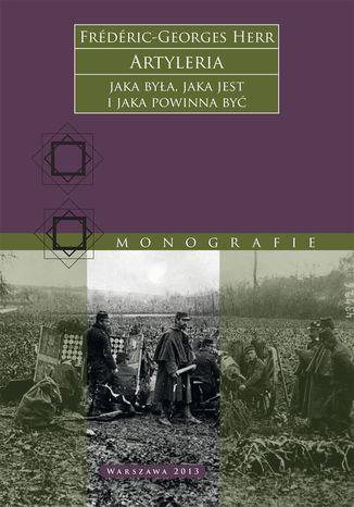 Okładka książki/ebooka Artyleria, jaka była, jaka jest i jaka powinna być