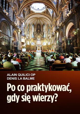 Okładka książki/ebooka Po co praktykować, gdy się wierzy?