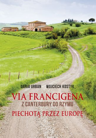 Okładka książki/ebooka Via Francigena. Z Canterbury do Rzymu. Piechotą przez Europę