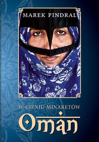 Okładka książki/ebooka W cieniu minaretów - Oman