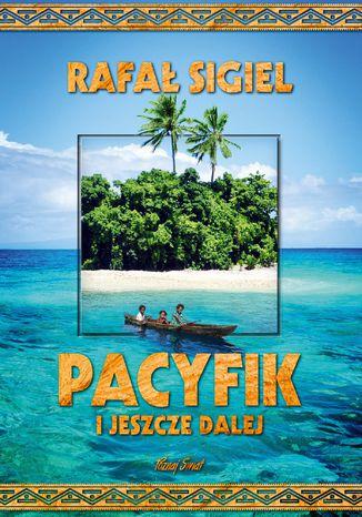 Okładka książki Pacyfik i jeszcze dalej