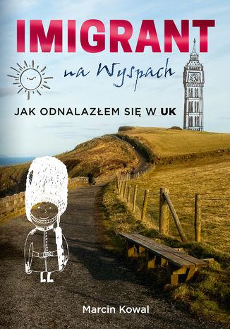 Okładka książki Imigrant na Wyspach  jak odnalazłem się w UK