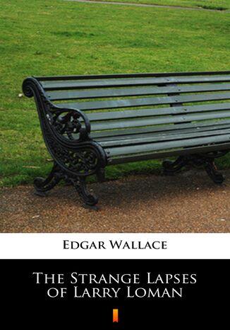 Okładka książki/ebooka The Strange Lapses of Larry Loman