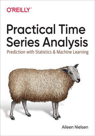 Okładka książki/ebooka Practical Time Series Analysis. Prediction with Statistics and Machine Learning