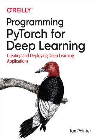 Okładka książki Programming PyTorch for Deep Learning. Creating and Deploying Deep Learning Applications